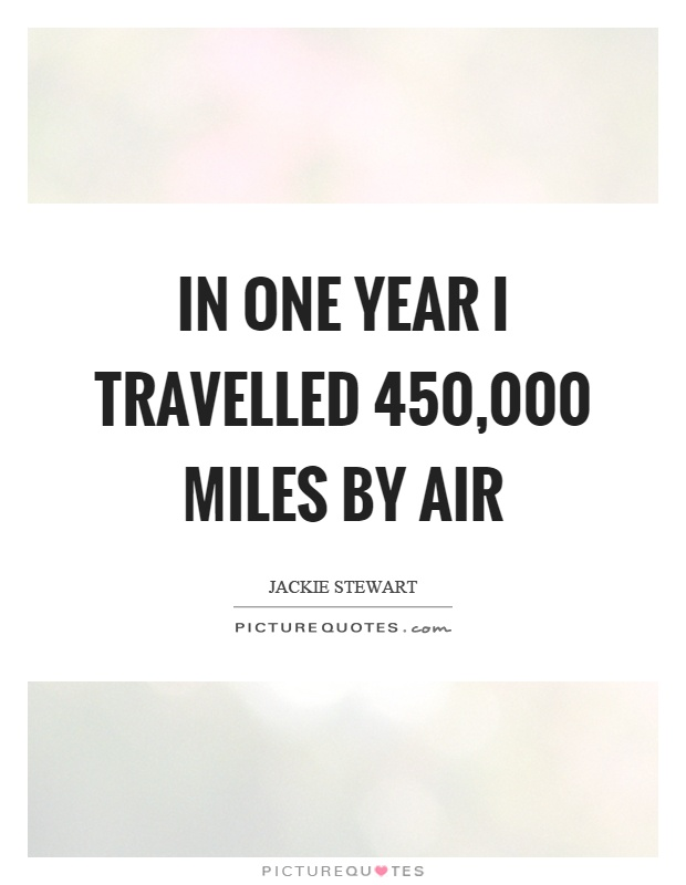 In one year I travelled 450,000 miles by air Picture Quote #1