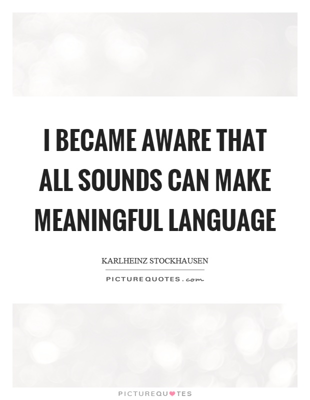 I became aware that all sounds can make meaningful language Picture Quote #1
