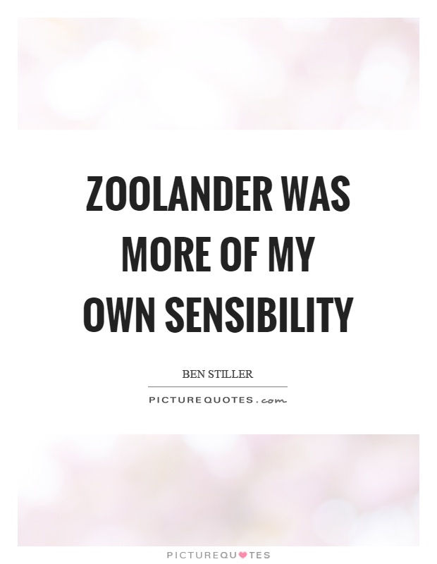 Zoolander was more of my own sensibility | Picture Quotes