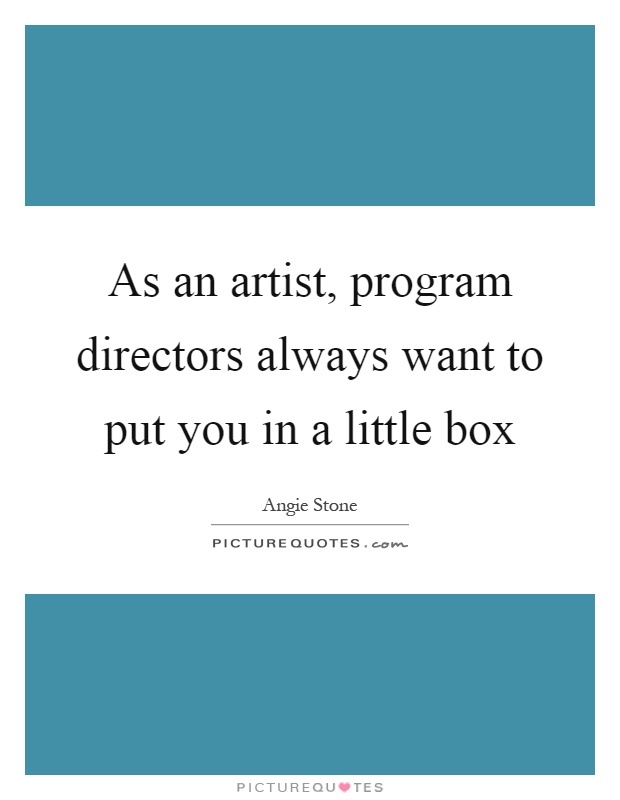 As an artist, program directors always want to put you in a little box Picture Quote #1