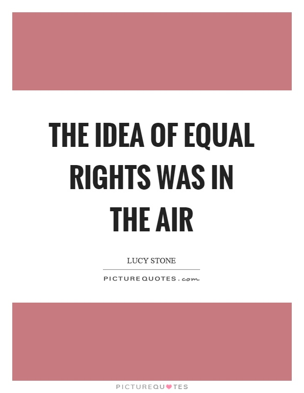 The idea of equal rights was in the air Picture Quote #1