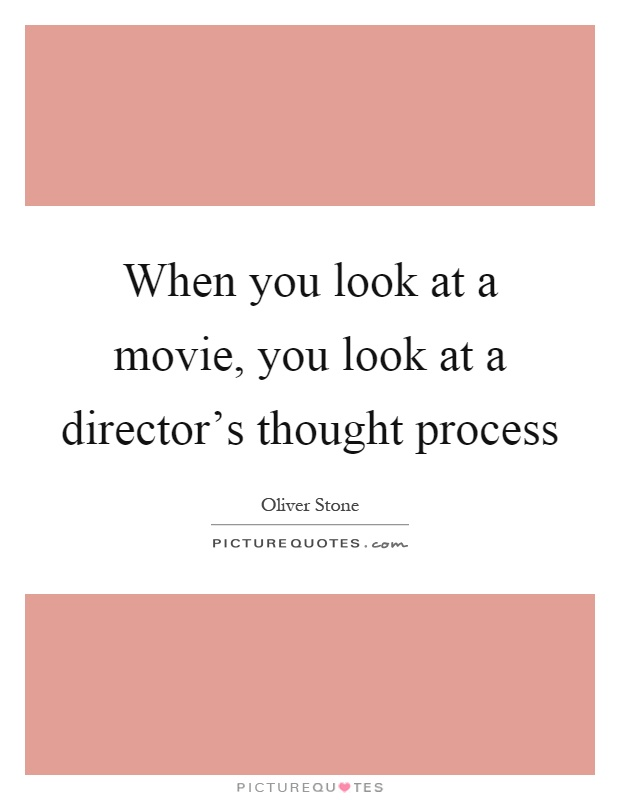When you look at a movie, you look at a director's thought process Picture Quote #1