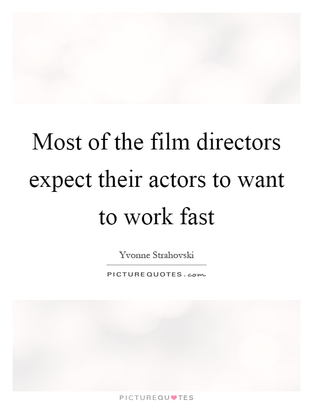 Most of the film directors expect their actors to want to work fast Picture Quote #1
