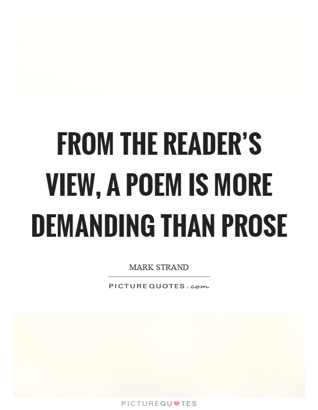 From the reader's view, a poem is more demanding than prose Picture Quote #1
