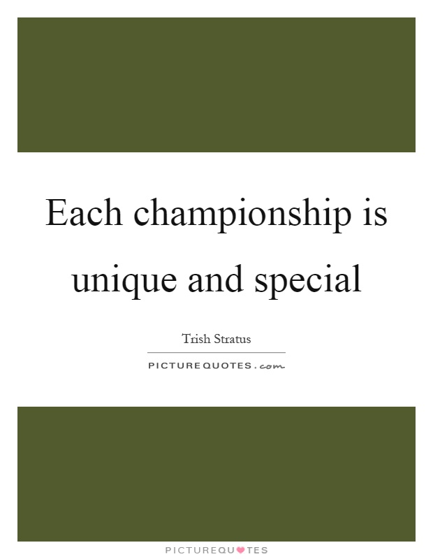 Each championship is unique and special Picture Quote #1
