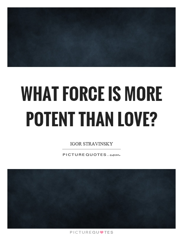 What force is more potent than love? Picture Quote #1