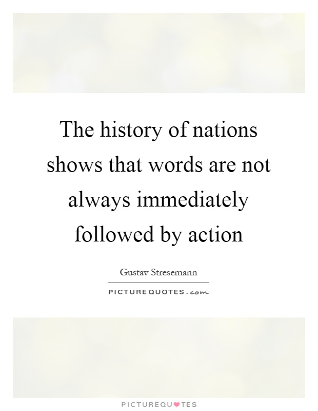The history of nations shows that words are not always immediately followed by action Picture Quote #1