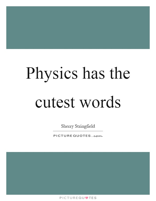 Physics has the cutest words Picture Quote #1