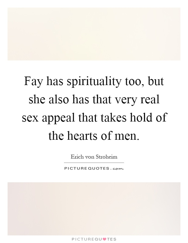Fay has spirituality too, but she also has that very real sex appeal that takes hold of the hearts of men Picture Quote #1
