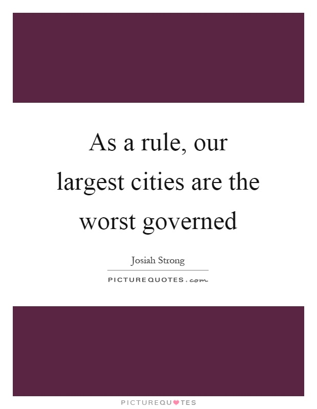 As a rule, our largest cities are the worst governed Picture Quote #1
