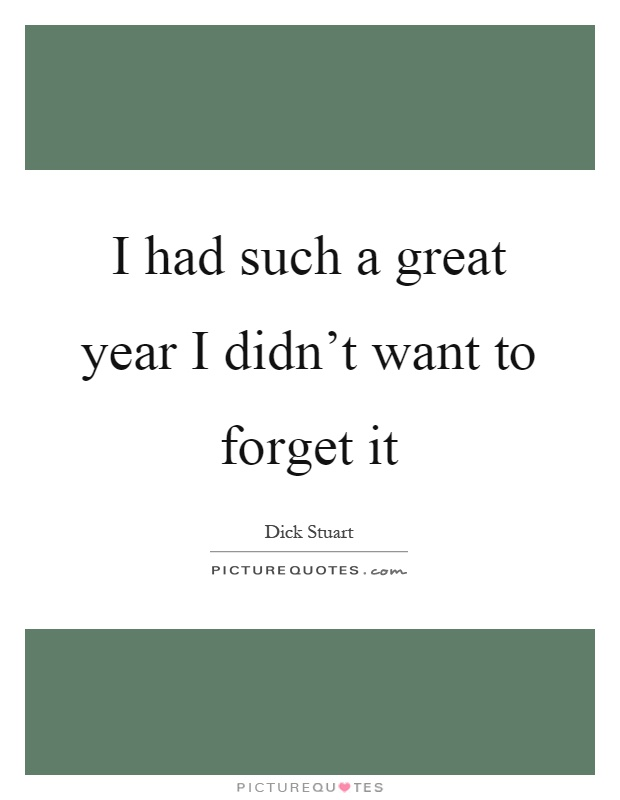 I had such a great year I didn't want to forget it Picture Quote #1