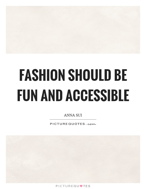 Fashion should be fun and accessible Picture Quote #1
