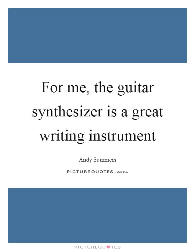 For me, the guitar synthesizer is a great writing instrument Picture Quote #1