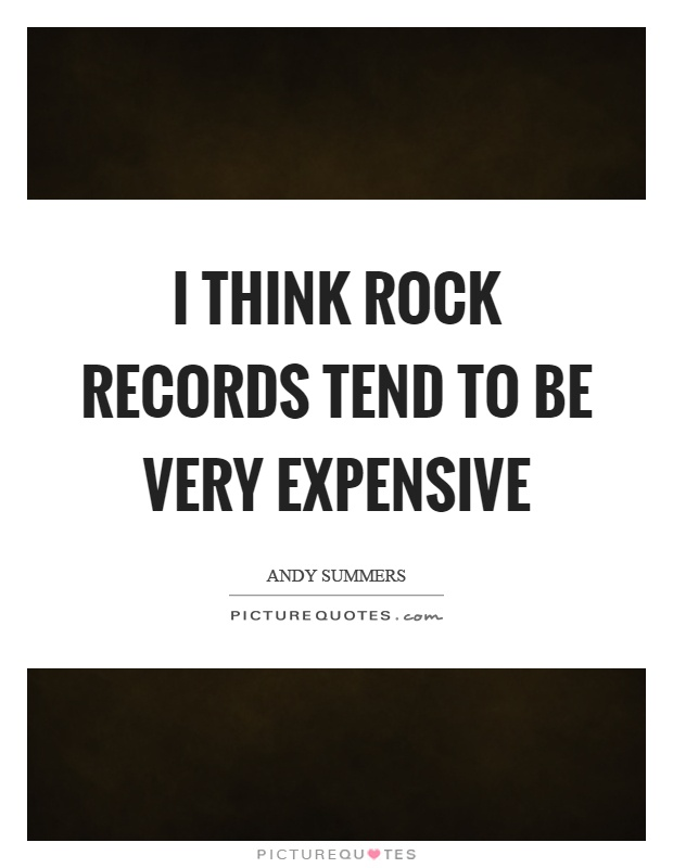 I think rock records tend to be very expensive Picture Quote #1