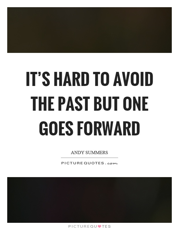 It's hard to avoid the past but one goes forward Picture Quote #1