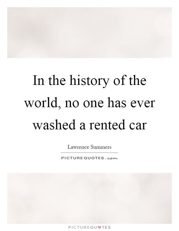 In the history of the world, no one has ever washed a rented car Picture Quote #1