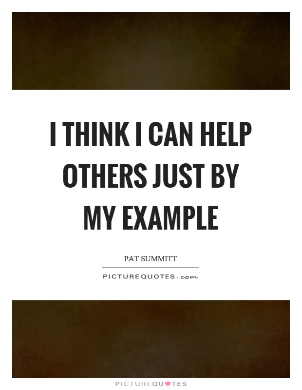I think I can help others just by my example Picture Quote #1