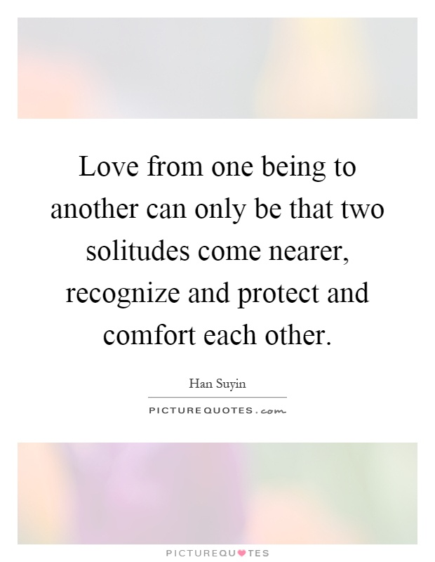 Love from one being to another can only be that two solitudes come nearer, recognize and protect and comfort each other Picture Quote #1