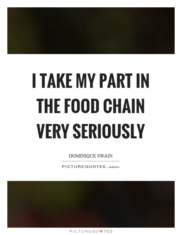 I take my part in the food chain very seriously Picture Quote #1