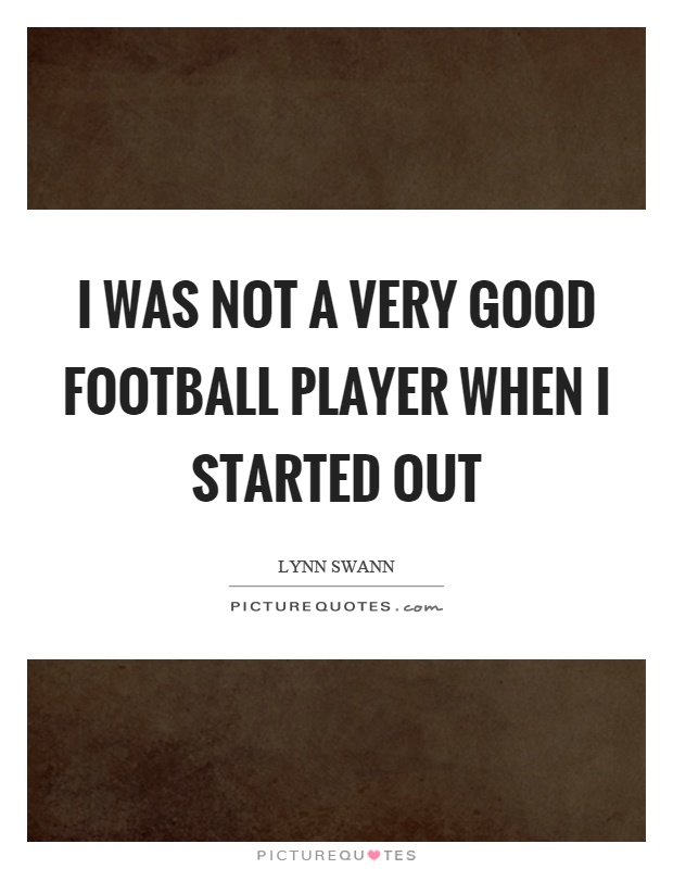 I was not a very good football player when I started out Picture Quote #1