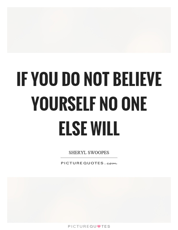 If you do not believe yourself no one else will Picture Quote #1