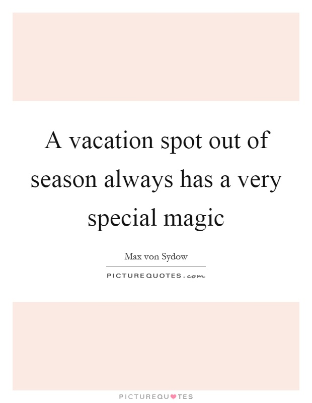A vacation spot out of season always has a very special magic Picture Quote #1