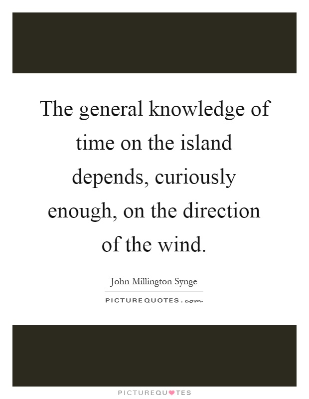 The general knowledge of time on the island depends, curiously enough, on the direction of the wind Picture Quote #1