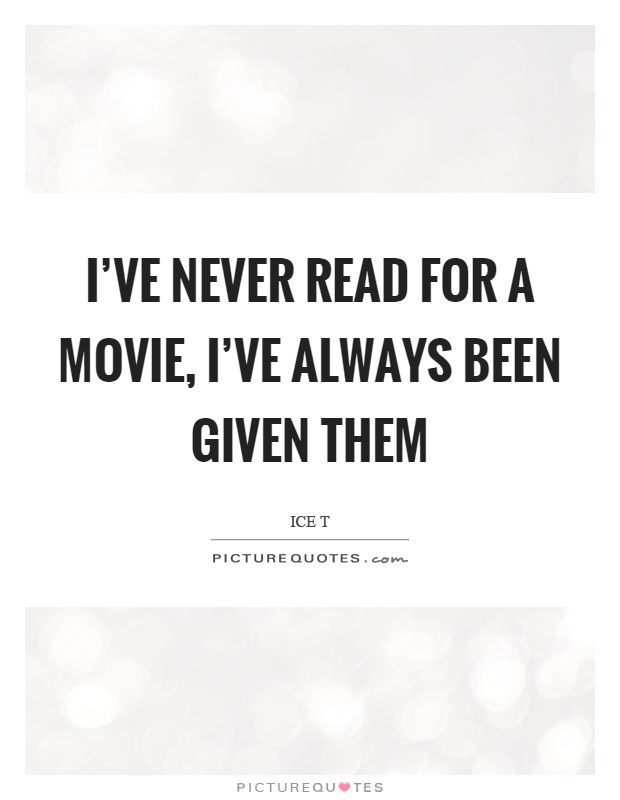 I've never read for a movie, I've always been given them Picture Quote #1