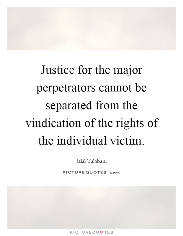 Justice for the major perpetrators cannot be separated from the vindication of the rights of the individual victim Picture Quote #1