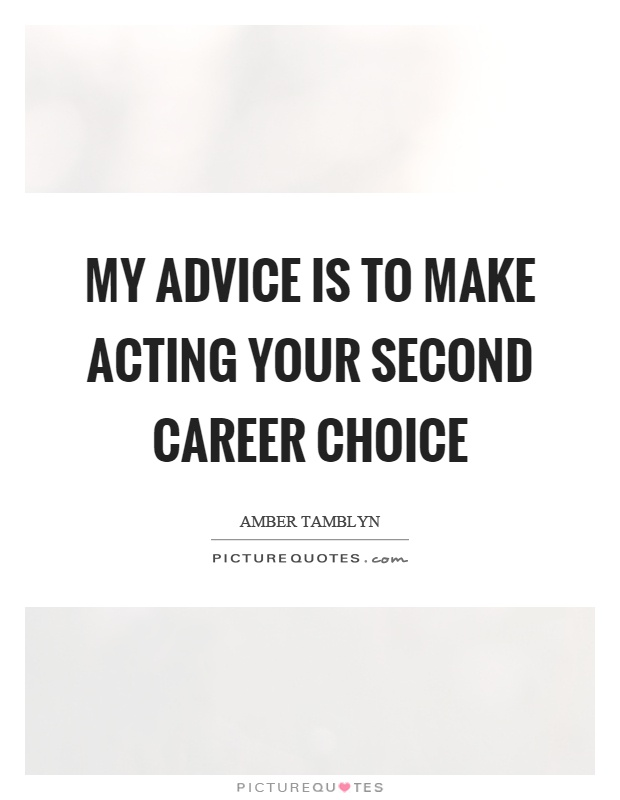 My advice is to make acting your second career choice Picture Quote #1