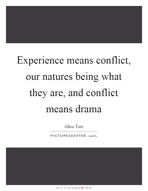 Experience means conflict, our natures being what they are, and conflict means drama Picture Quote #1