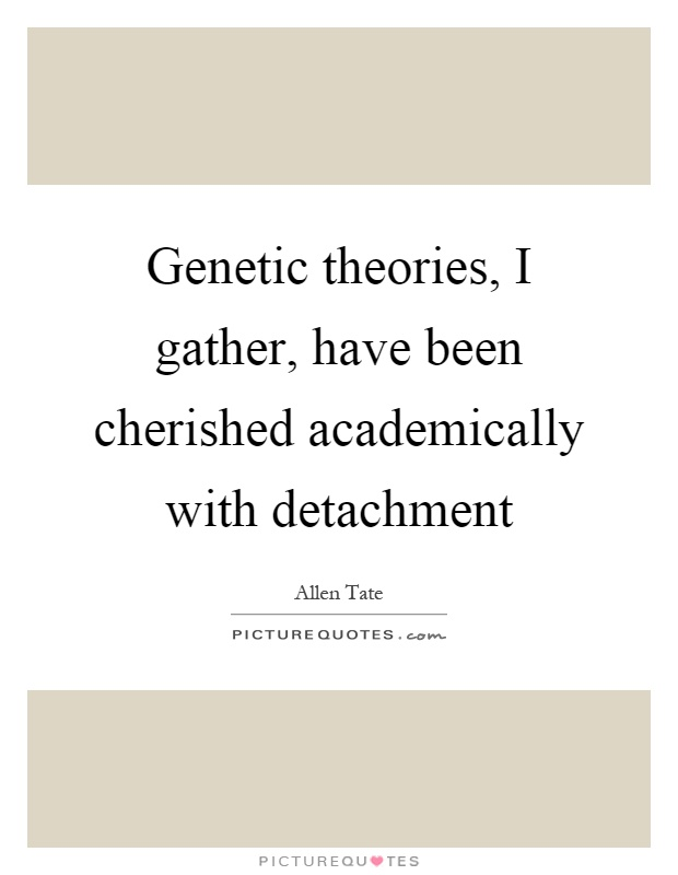 Genetic theories, I gather, have been cherished academically with detachment Picture Quote #1
