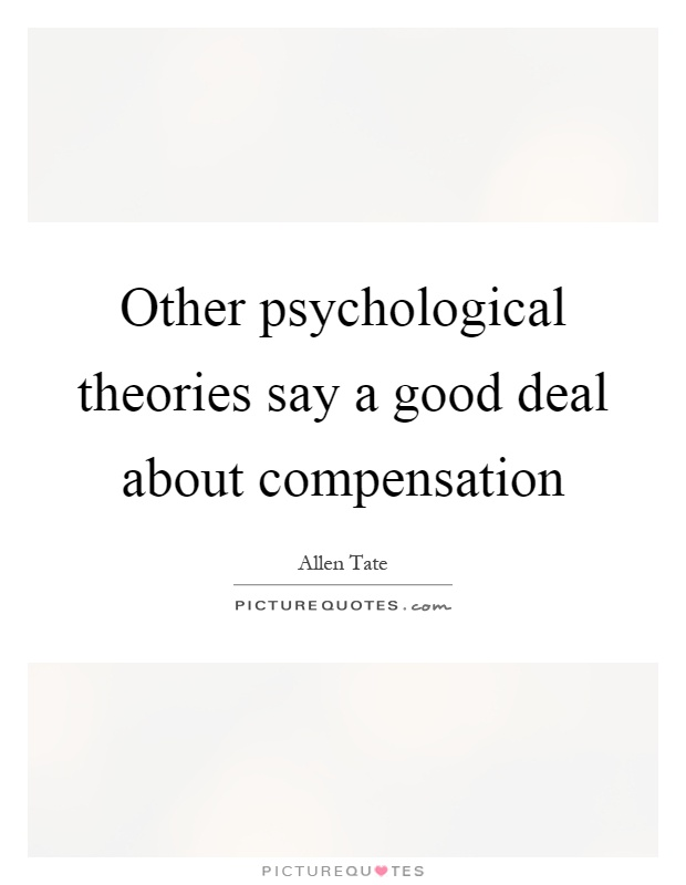 Other psychological theories say a good deal about compensation Picture Quote #1