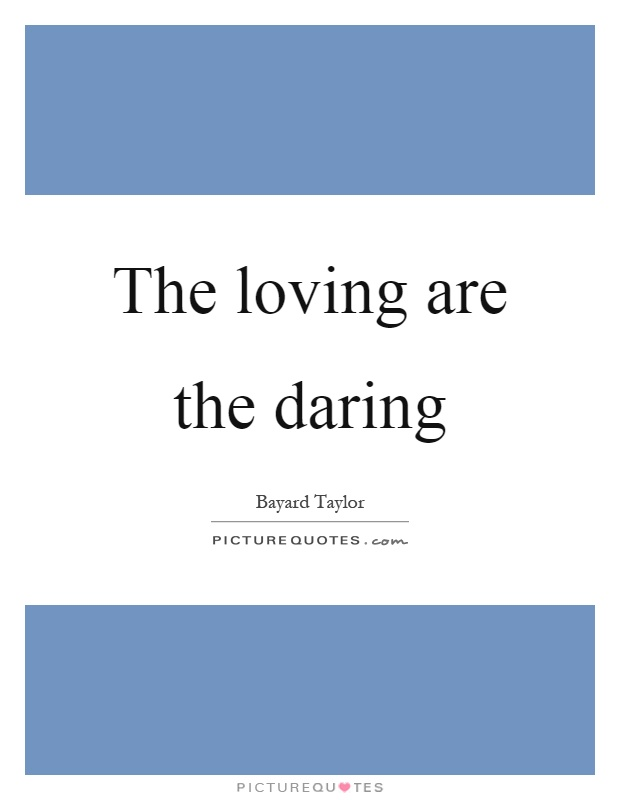 The loving are the daring Picture Quote #1