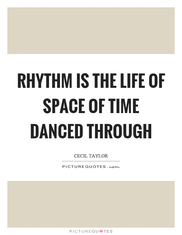 Rhythm is the life of space of time danced through Picture Quote #1