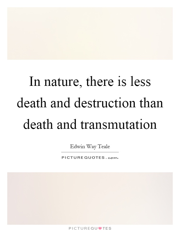 In nature, there is less death and destruction than death and transmutation Picture Quote #1