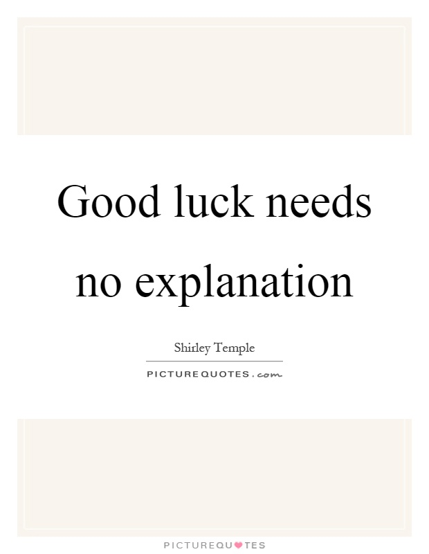 Good luck needs no explanation Picture Quote #1