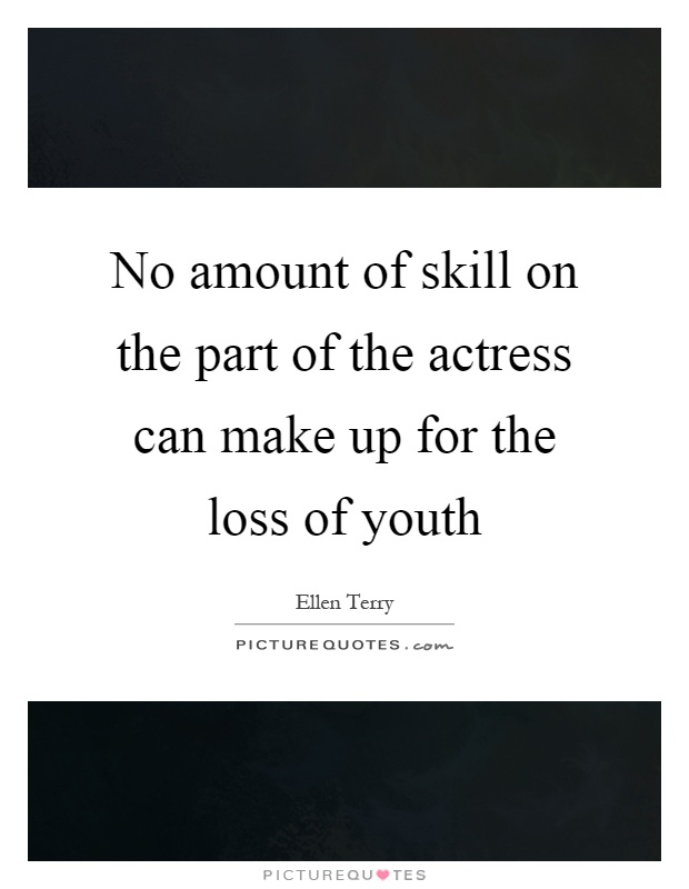 No amount of skill on the part of the actress can make up for the loss of youth Picture Quote #1