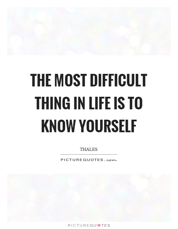 The most difficult thing in life is to know yourself Picture Quote #1