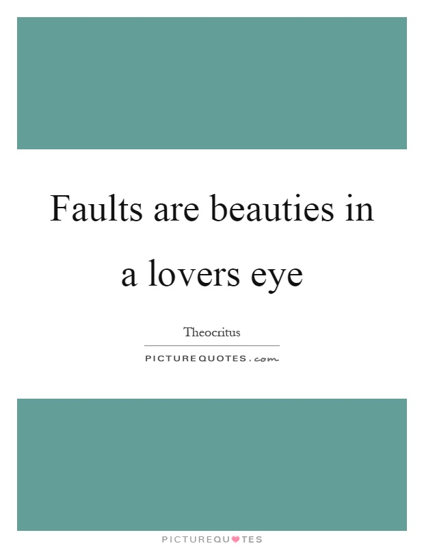 Faults are beauties in a lovers eye Picture Quote #1