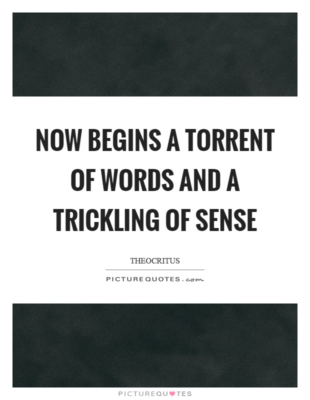 Now begins a torrent of words and a trickling of sense Picture Quote #1