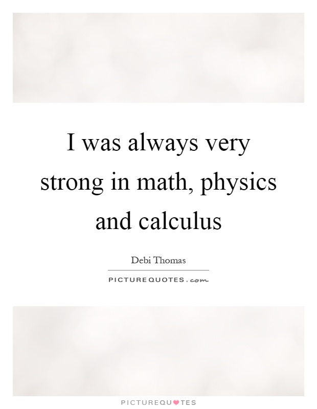 I was always very strong in math, physics and calculus Picture Quote #1