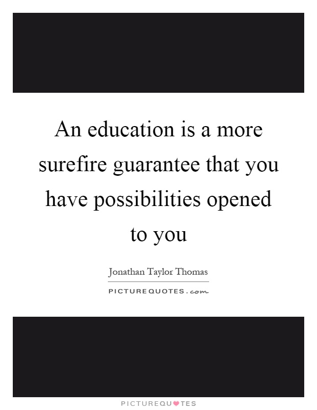 An education is a more surefire guarantee that you have possibilities opened to you Picture Quote #1