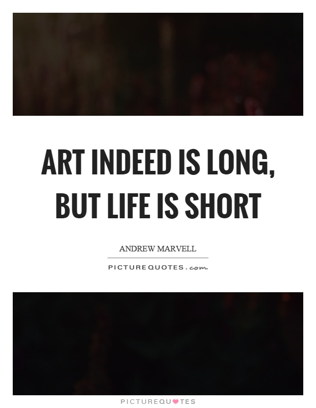 Art indeed is long, but life is short Picture Quote #1