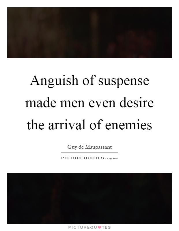 Anguish of suspense made men even desire the arrival of enemies Picture Quote #1