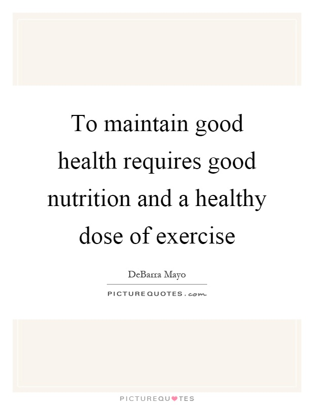 To maintain good health requires good nutrition and a healthy dose of exercise Picture Quote #1