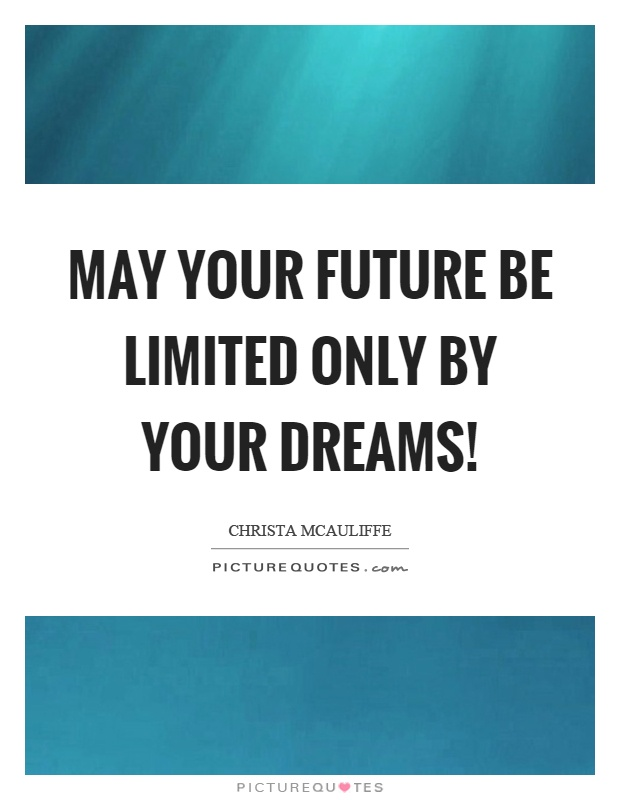 May your future be limited only by your dreams! Picture Quote #1