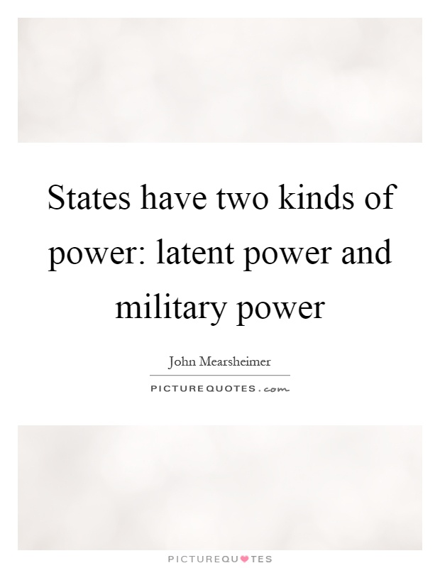 States have two kinds of power: latent power and military power Picture Quote #1