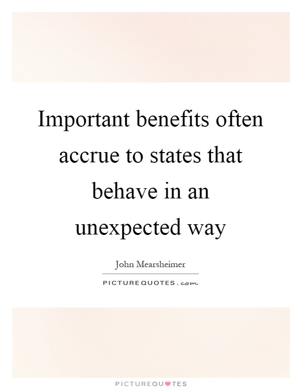 Important benefits often accrue to states that behave in an unexpected way Picture Quote #1