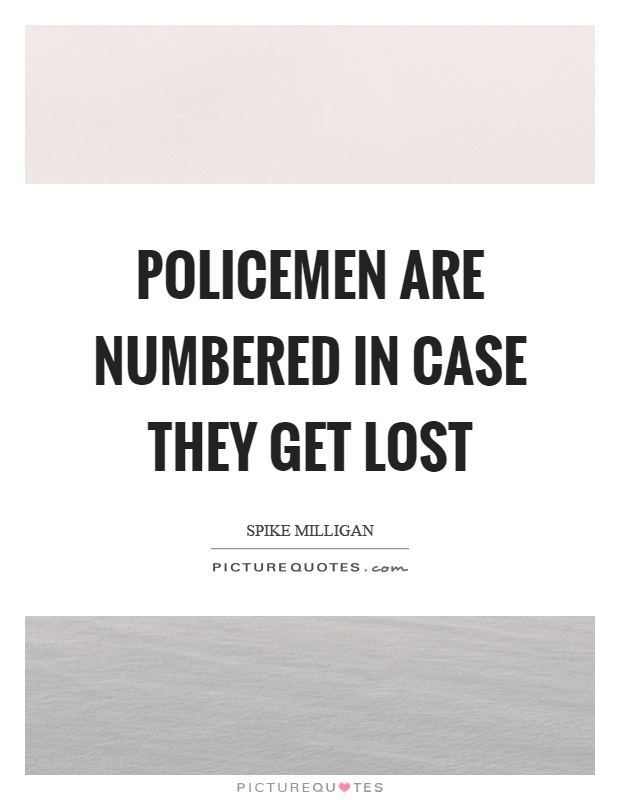 Policemen are numbered in case they get lost Picture Quote #1